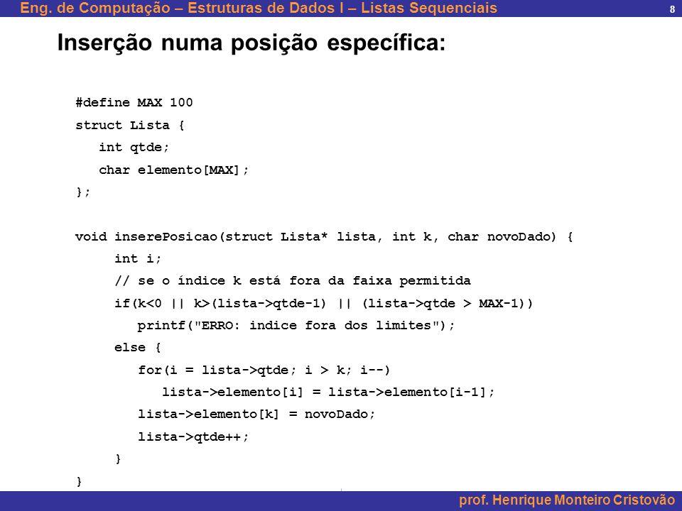 Eng. de Computação – Estruturas de Dados I – Listas Sequenciais prof. Henrique Monteiro Cristovão 8 #define MAX 100 struct Lista { int qtde; char elem