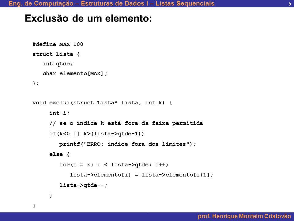 Eng. de Computação – Estruturas de Dados I – Listas Sequenciais prof. Henrique Monteiro Cristovão 9 #define MAX 100 struct Lista { int qtde; char elem