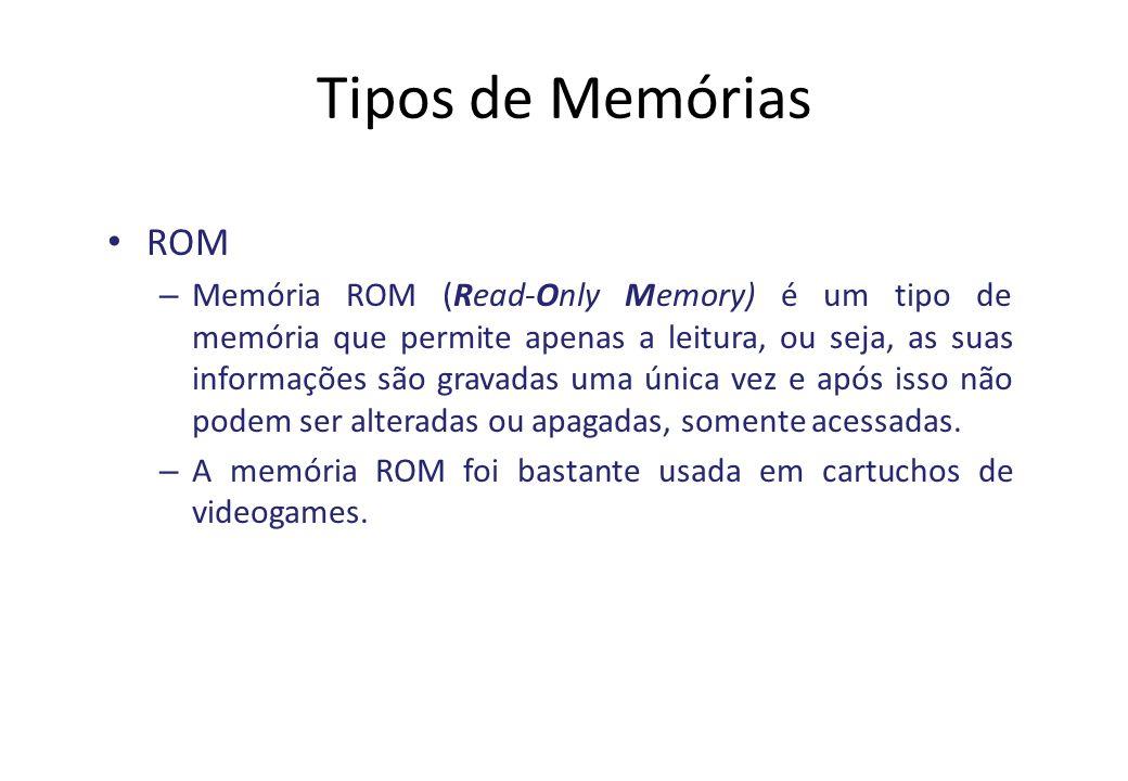 Tipos de Memórias ROM – Memória ROM (Read-Only Memory) é um tipo de memória que permite apenas a leitura, ou seja, as suas informações são gravadas uma única vez e após isso não podem ser alteradas ou apagadas, somente acessadas.