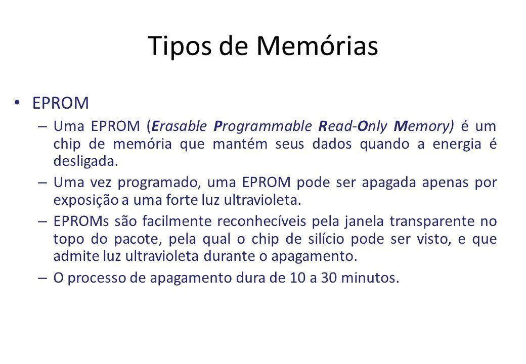 Tipos de Memórias EPROM – Uma EPROM (Erasable Programmable Read-Only Memory) é um chip de memória que mantém seus dados quando a energia é desligada.