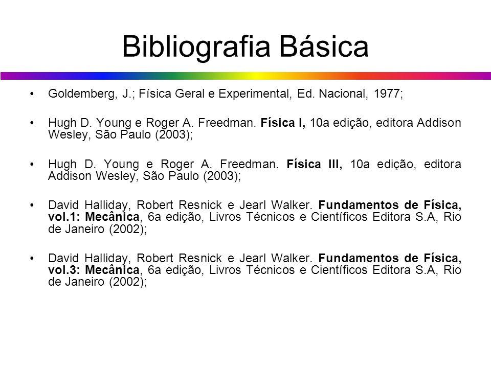 Bibliografia Básica Goldemberg, J.; Física Geral e Experimental, Ed. Nacional, 1977; Hugh D. Young e Roger A. Freedman. Física I, 10a edição, editora