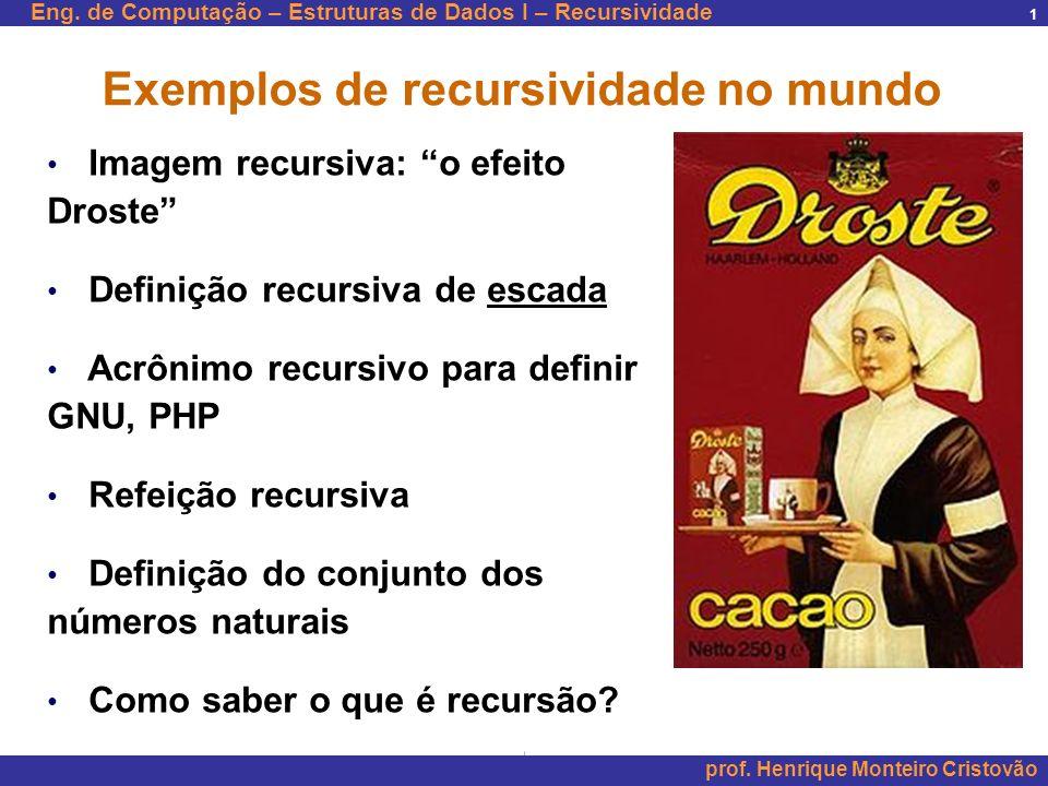 Eng. de Computação – Estruturas de Dados I – Recursividade prof. Henrique Monteiro Cristovão 1 Exemplos de recursividade no mundo Imagem recursiva: o
