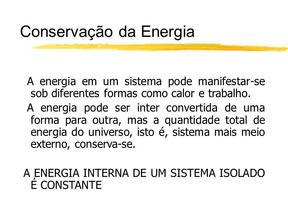A energia em um sistema pode manifestar-se sob diferentes formas como calor e trabalho. A energia pode ser inter convertida de uma forma para outra, m