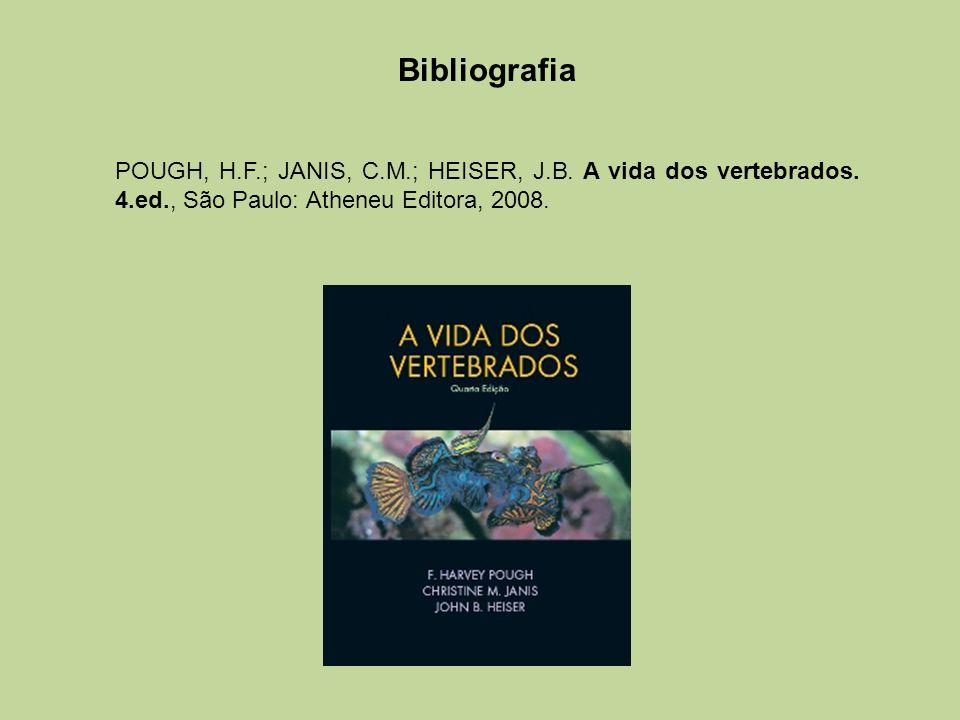 Bibliografia POUGH, H.F.; JANIS, C.M.; HEISER, J.B. A vida dos vertebrados. 4.ed., São Paulo: Atheneu Editora, 2008.