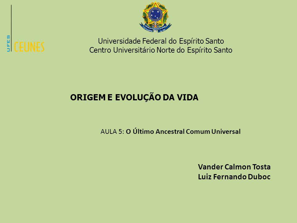 Universidade Federal do Espírito Santo Centro Universitário Norte do Espírito Santo ORIGEM E EVOLUÇÃO DA VIDA AULA 5: O Último Ancestral Comum Univers