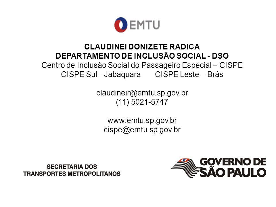 CLAUDINEI DONIZETE RADICA DEPARTAMENTO DE INCLUSÃO SOCIAL - DSO Centro de Inclusão Social do Passageiro Especial – CISPE CISPE Sul - Jabaquara CISPE L