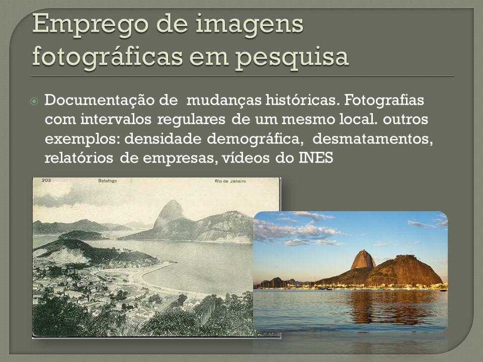 Documentação de mudanças históricas. Fotografias com intervalos regulares de um mesmo local. outros exemplos: densidade demográfica, desmatamentos, re