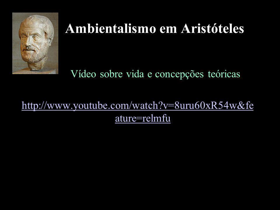 Ambientalismo em Aristóteles Vídeo sobre vida e concepções teóricas http://www.youtube.com/watch?v=8uru60xR54w&fe ature=relmfu