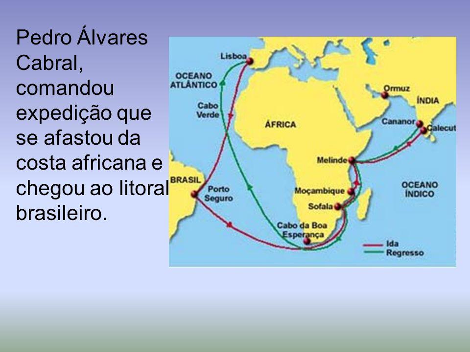 Pedro Álvares Cabral, comandou expedição que se afastou da costa africana e chegou ao litoral brasileiro.