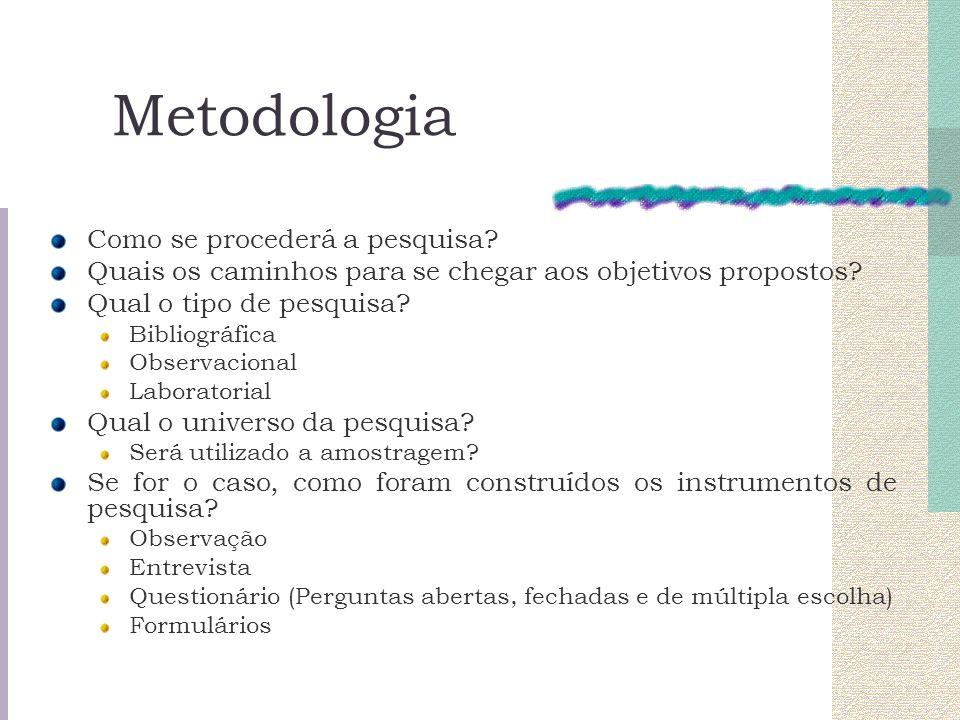 Metodologia Como se procederá a pesquisa? Quais os caminhos para se chegar aos objetivos propostos? Qual o tipo de pesquisa? Bibliográfica Observacion