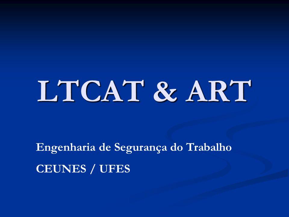 LTCAT & ART Engenharia de Segurança do Trabalho CEUNES / UFES