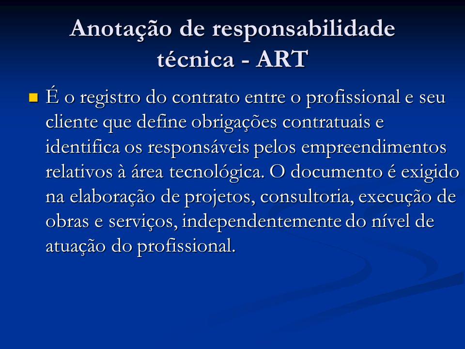 Anotação de responsabilidade técnica - ART É o registro do contrato entre o profissional e seu cliente que define obrigações contratuais e identifica