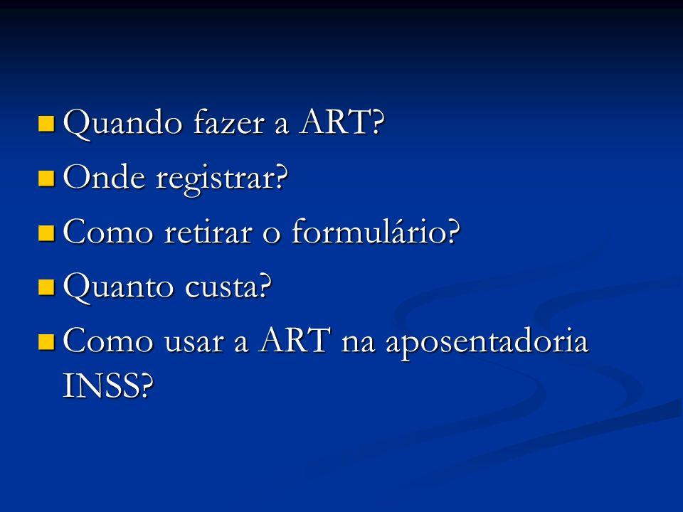 Quando fazer a ART? Quando fazer a ART? Onde registrar? Onde registrar? Como retirar o formulário? Como retirar o formulário? Quanto custa? Quanto cus