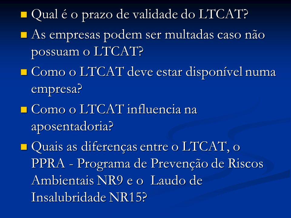 Qual é o prazo de validade do LTCAT? Qual é o prazo de validade do LTCAT? As empresas podem ser multadas caso não possuam o LTCAT? As empresas podem s