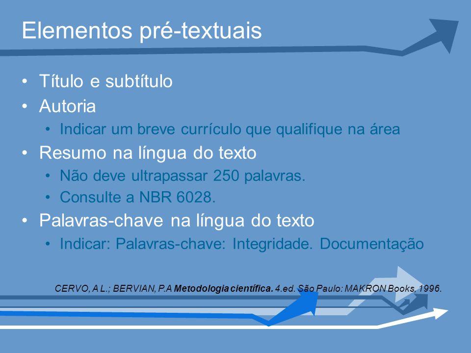Elementos pré-textuais Título e subtítulo Autoria Indicar um breve currículo que qualifique na área Resumo na língua do texto Não deve ultrapassar 250