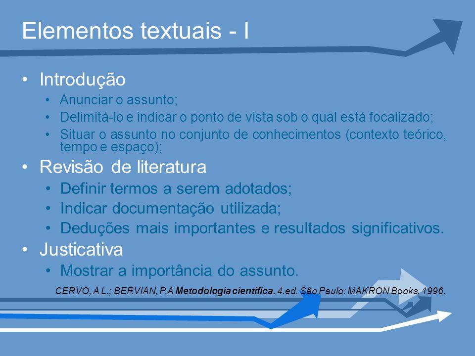 Elementos textuais - I Introdução Anunciar o assunto; Delimitá-lo e indicar o ponto de vista sob o qual está focalizado; Situar o assunto no conjunto