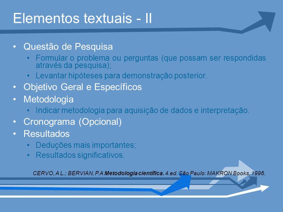 Elementos textuais - II Questão de Pesquisa Formular o problema ou perguntas (que possam ser respondidas através da pesquisa); Levantar hipóteses para