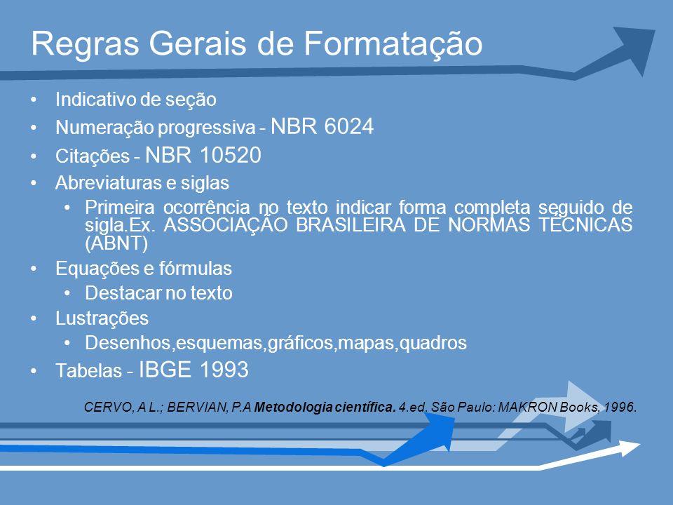 Regras Gerais de Formatação Indicativo de seção Numeração progressiva - NBR 6024 Citações - NBR 10520 Abreviaturas e siglas Primeira ocorrência no tex