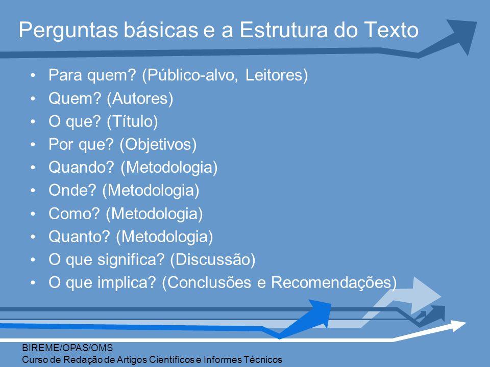 Perguntas básicas e a Estrutura do Texto Para quem? (Público-alvo, Leitores) Quem? (Autores) O que? (Título) Por que? (Objetivos) Quando? (Metodologia