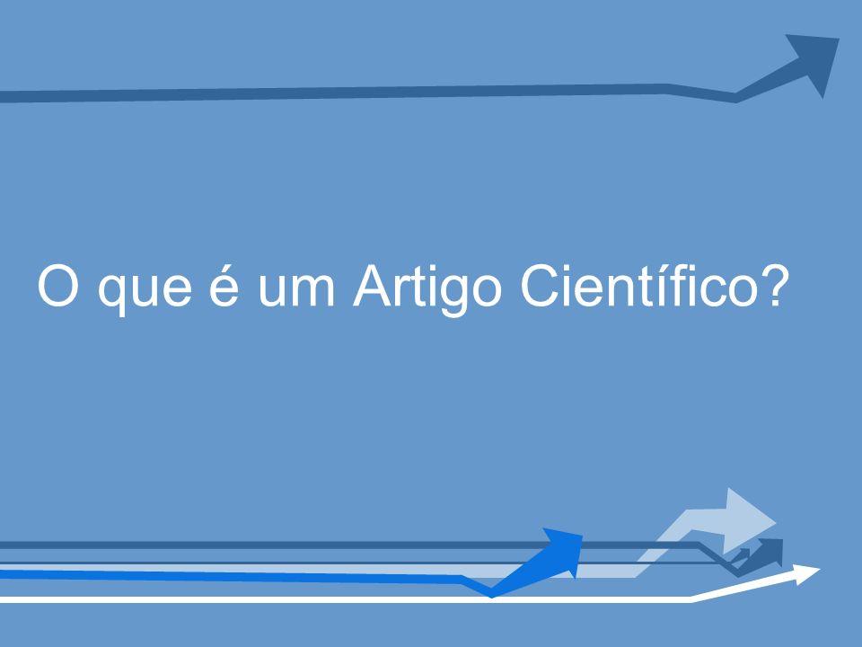 Conceito Artigo Científico: parte de uma publicação com autoria declarada, que apresenta e discute idéias, métodos, técnicas, processos e resultados nas diversas áreas do conhecimento.