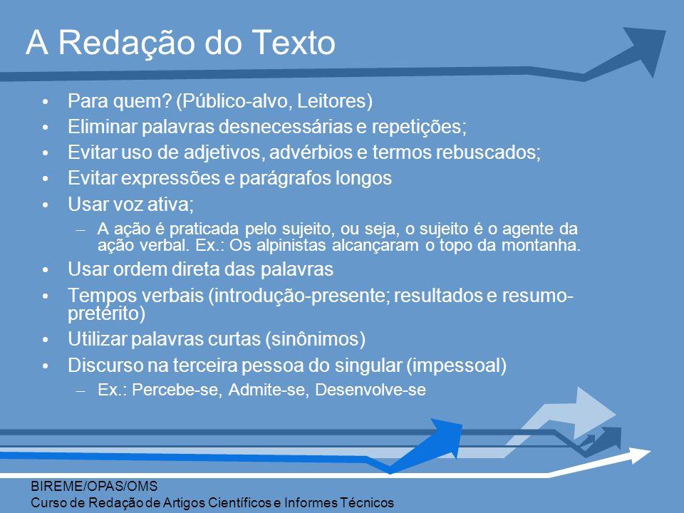 A Redação do Texto Para quem? (Público-alvo, Leitores) Eliminar palavras desnecessárias e repetições; Evitar uso de adjetivos, advérbios e termos rebu