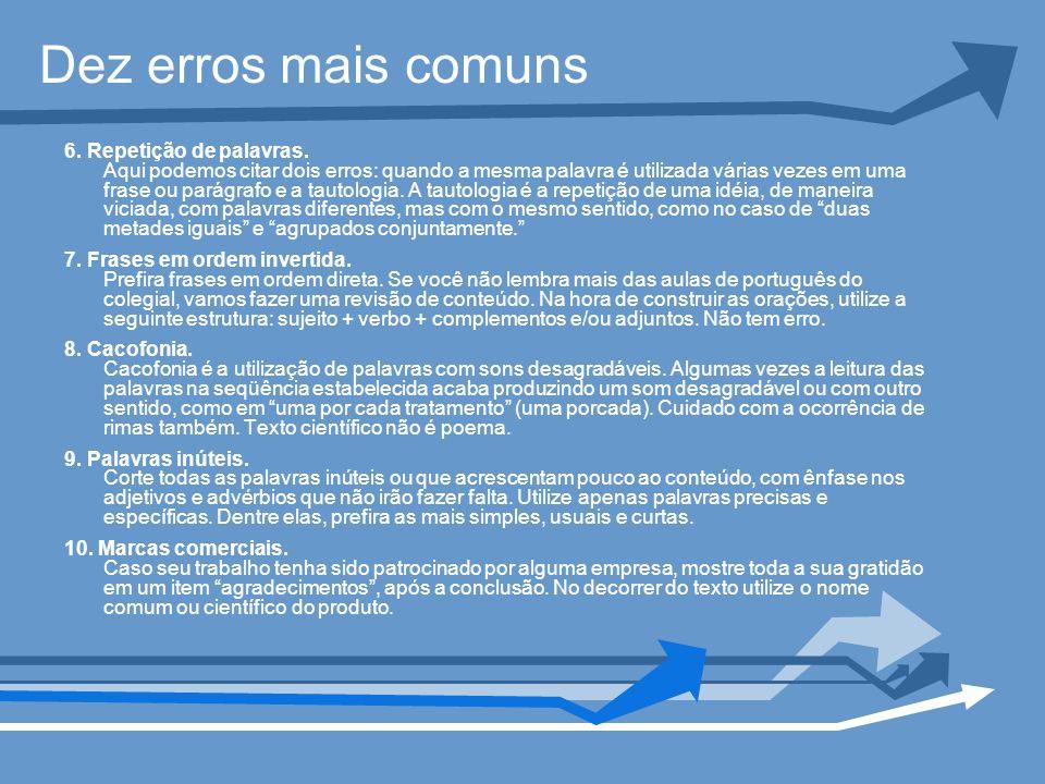 Dez erros mais comuns 6. Repetição de palavras. Aqui podemos citar dois erros: quando a mesma palavra é utilizada várias vezes em uma frase ou parágra