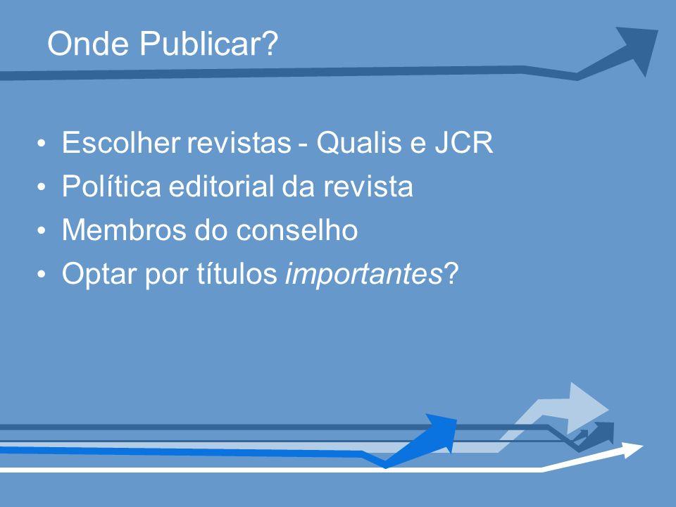 Onde Publicar? Escolher revistas - Qualis e JCR Política editorial da revista Membros do conselho Optar por títulos importantes?