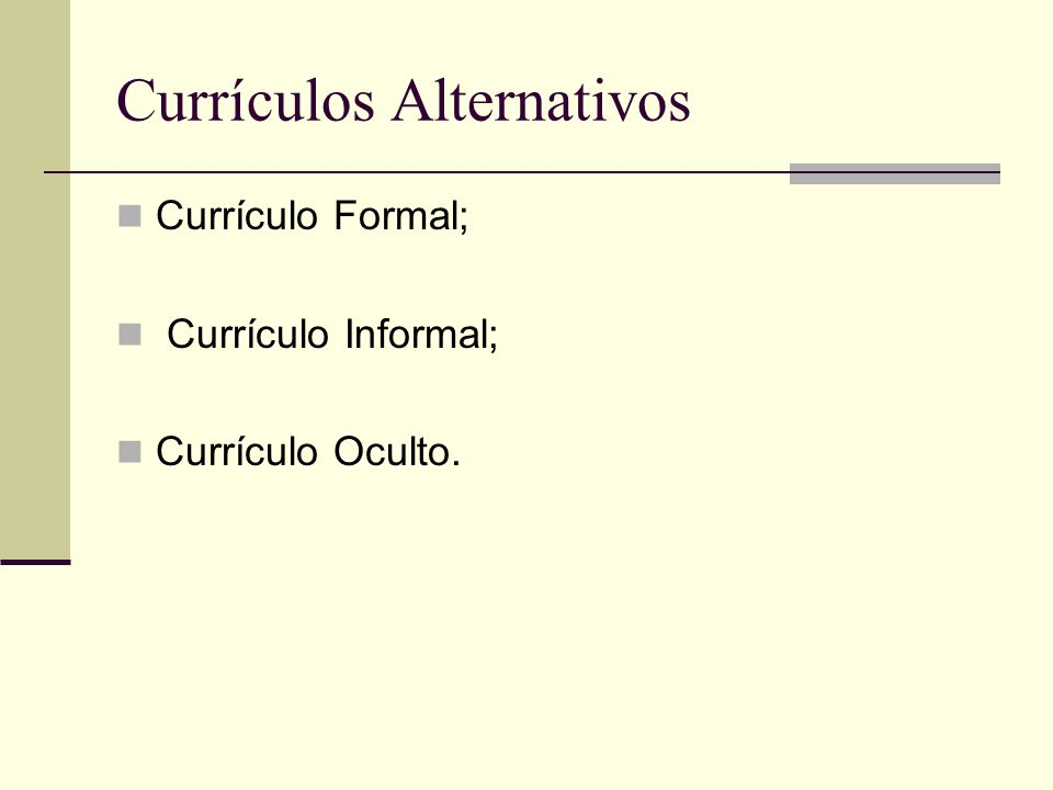 Currículos Alternativos Currículo Formal; Currículo Informal; Currículo Oculto.