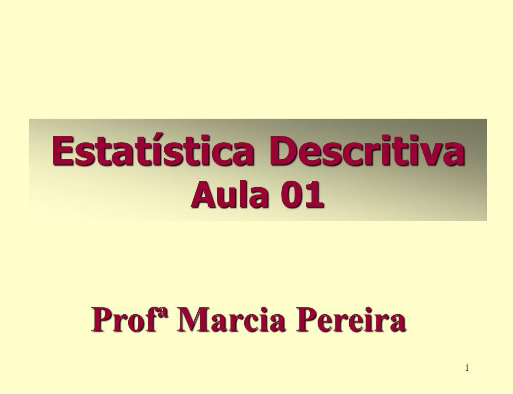 1 Estatística Descritiva Aula 01 Profª Marcia Pereira