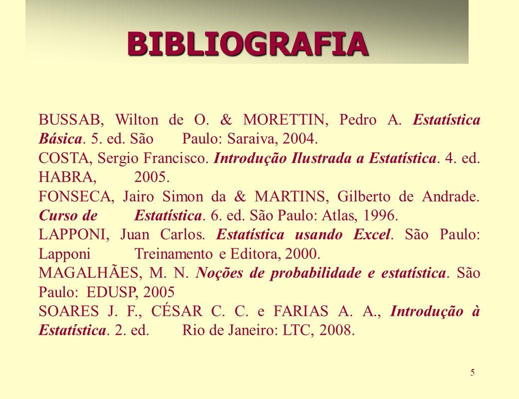 5BIBLIOGRAFIA BUSSAB, Wilton de O. & MORETTIN, Pedro A. Estatística Básica. 5. ed. São Paulo: Saraiva, 2004. COSTA, Sergio Francisco. Introdução Ilust