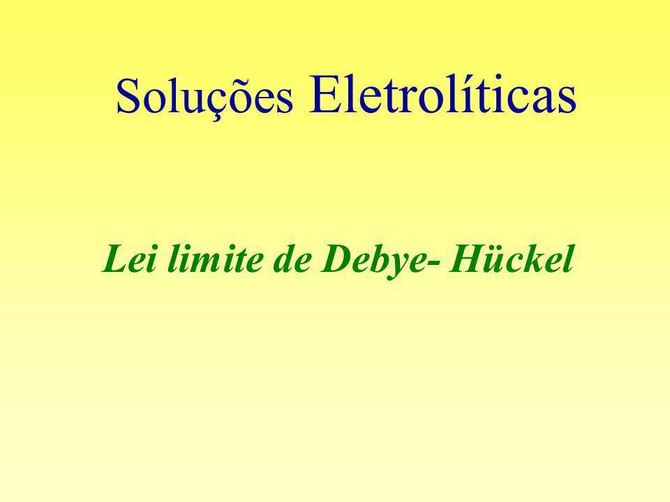 Soluções Eletrolíticas Lei limite de Debye- Hückel