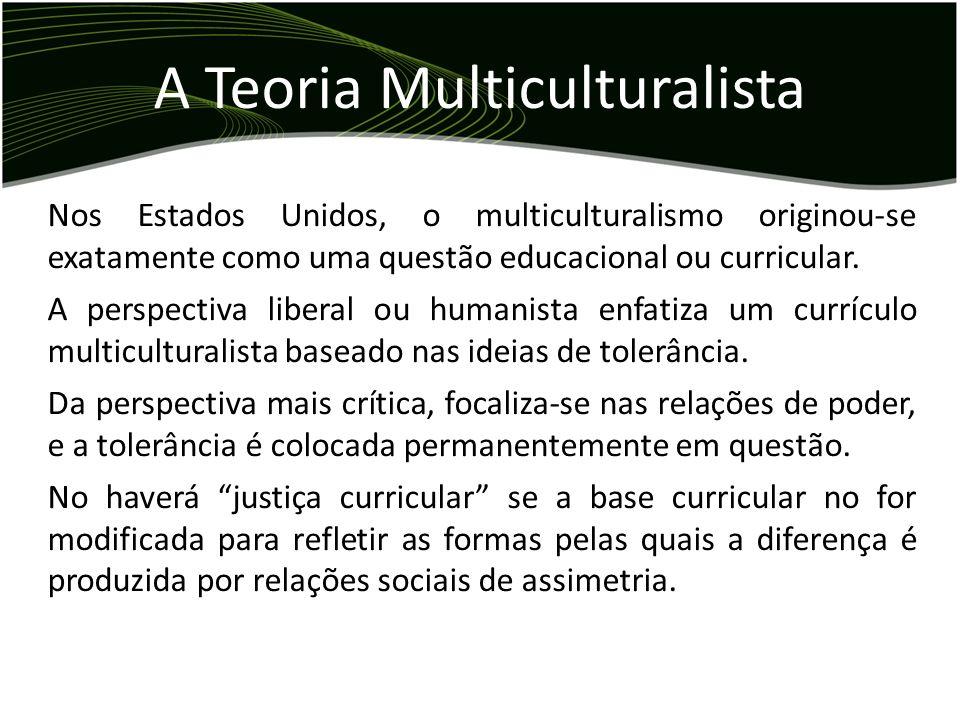 Nos Estados Unidos, o multiculturalismo originou-se exatamente como uma questão educacional ou curricular. A perspectiva liberal ou humanista enfatiza