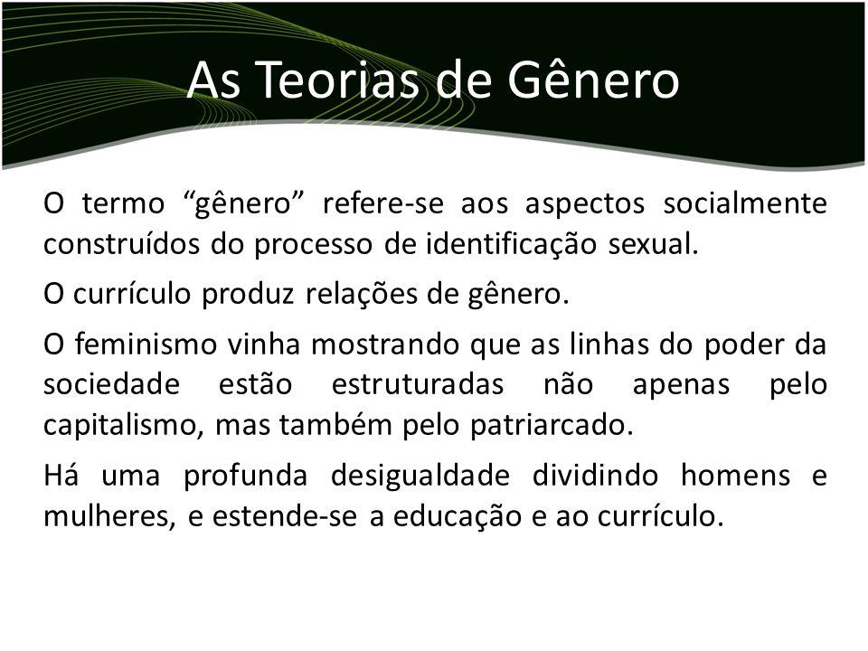 O termo gênero refere-se aos aspectos socialmente construídos do processo de identificação sexual. O currículo produz relações de gênero. O feminismo