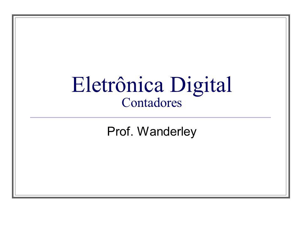 Eletrônica Digital Contadores Prof. Wanderley