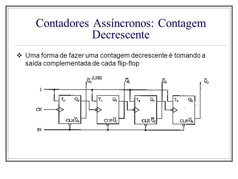 Contadores Utilizados em Circuitos Temporizadores: Contador de 0 a 59 usando dois contadores assíncronos, sendo um de 0 a 9 e outro de 0 a 5, conectados conforme mostrado a seguir (7 flip- flops); usando dois contadores síncronos, sendo um de década e outro de 0 a 5, conectados conforme mostrado a seguir (7 flip- flops);