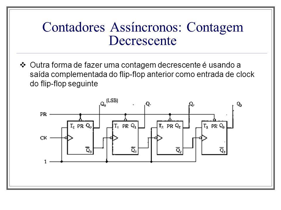 Contadores Assíncronos: Contagem Decrescente Outra forma de fazer uma contagem decrescente é usando a saída complementada do flip-flop anterior como e