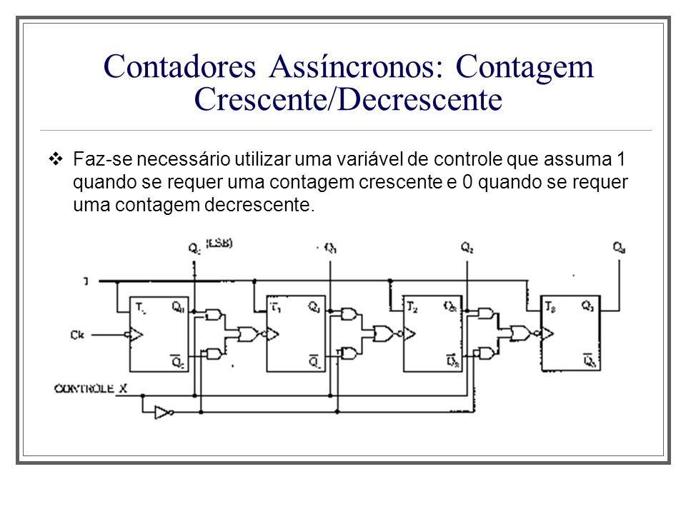 Contadores Assíncronos: Contagem Crescente/Decrescente Faz-se necessário utilizar uma variável de controle que assuma 1 quando se requer uma contagem