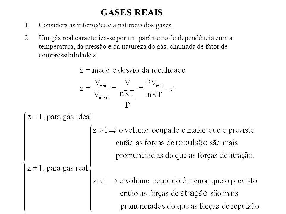 1.Considera as interações e a natureza dos gases. 2.Um gás real caracteriza-se por um parâmetro de dependência com a temperatura, da pressão e da natu