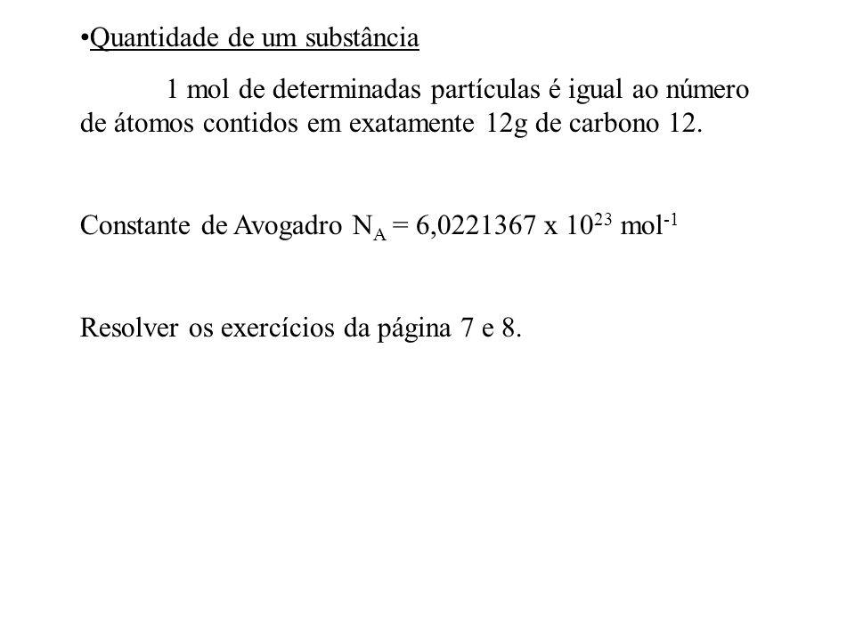 Quantidade de um substância 1 mol de determinadas partículas é igual ao número de átomos contidos em exatamente 12g de carbono 12. Constante de Avogad
