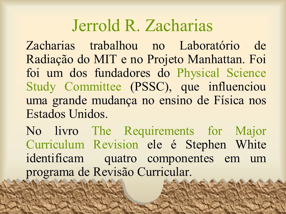 Zacharias trabalhou no Laboratório de Radiação do MIT e no Projeto Manhattan. Foi foi um dos fundadores do Physical Science Study Committee (PSSC), qu