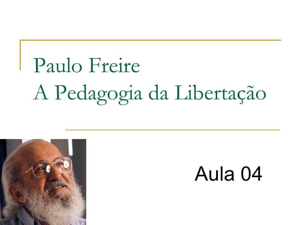 Paulo Freire A Pedagogia da Libertação Aula 04