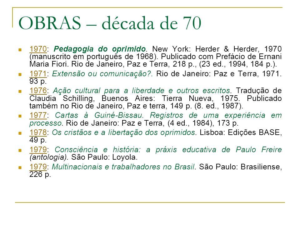OBRAS – década de 70 1970: Pedagogia do oprimido. New York: Herder & Herder, 1970 (manuscrito em português de 1968). Publicado com Prefácio de Ernani