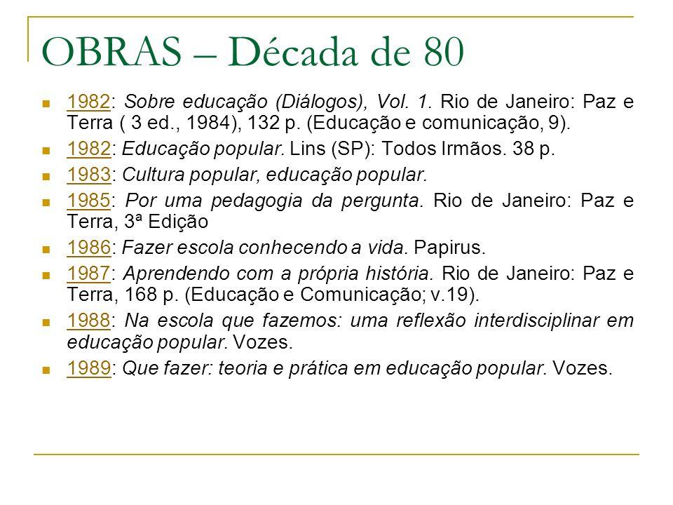 OBRAS – Década de 80 1982: Sobre educação (Diálogos), Vol. 1. Rio de Janeiro: Paz e Terra ( 3 ed., 1984), 132 p. (Educação e comunicação, 9). 1982 198