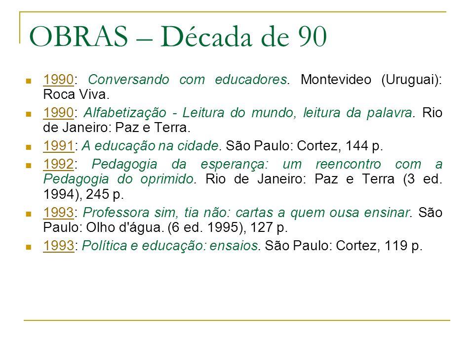 OBRAS – Década de 90 1990: Conversando com educadores. Montevideo (Uruguai): Roca Viva. 1990 1990: Alfabetização - Leitura do mundo, leitura da palavr