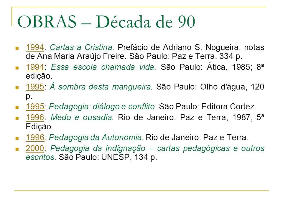 OBRAS – Década de 90 1994: Cartas a Cristina. Prefácio de Adriano S. Nogueira; notas de Ana Maria Araújo Freire. São Paulo: Paz e Terra. 334 p. 1994 1