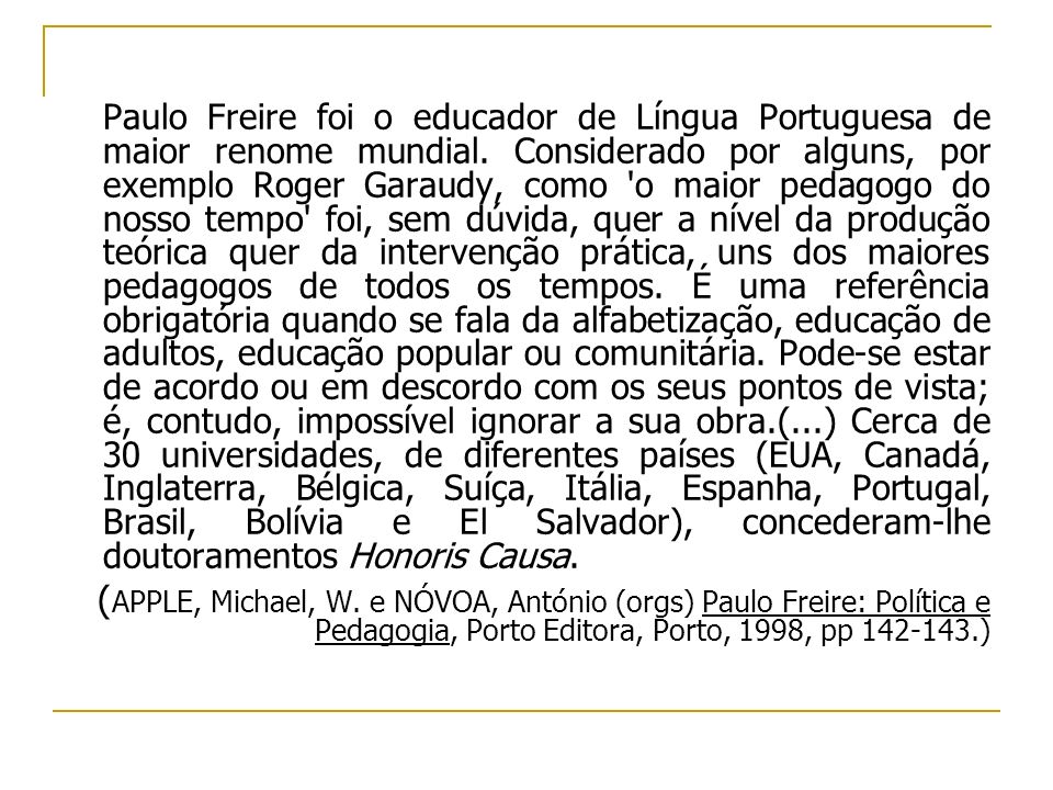 Paulo Freire foi o educador de Língua Portuguesa de maior renome mundial.
