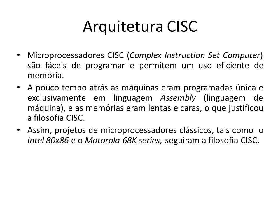 Arquitetura CISC Microprocessadores CISC (Complex Instruction Set Computer) são fáceis de programar e permitem um uso eficiente de memória.