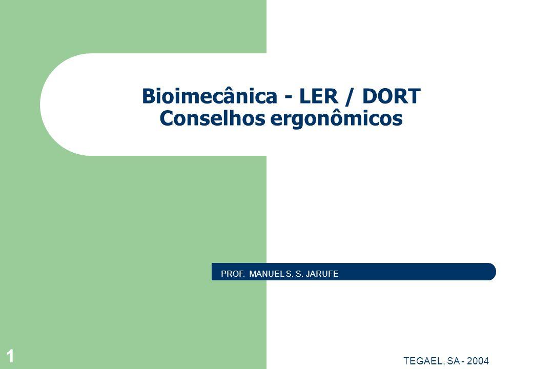 TEGAEL, SA - 2004 1 Bioimecânica - LER / DORT Conselhos ergonômicos PROF. MANUEL S. S. JARUFE