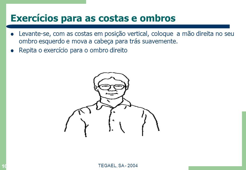 TEGAEL, SA - 2004 10 Exercícios para as costas e ombros Levante-se, com as costas em posição vertical, coloque a mão direita no seu ombro esquerdo e m