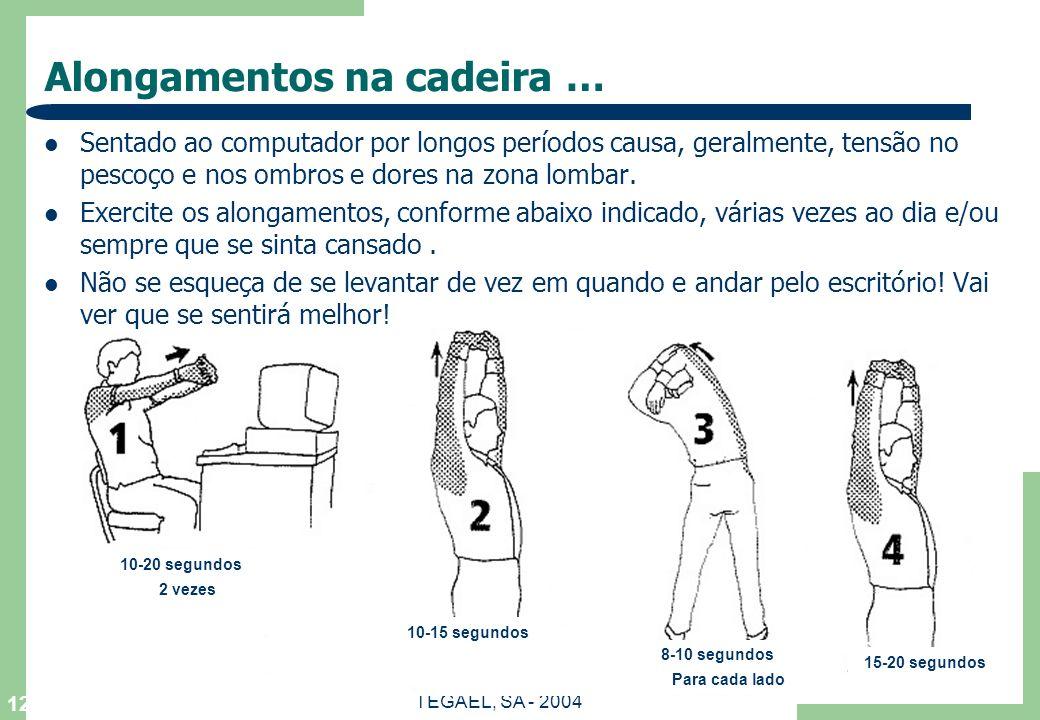 TEGAEL, SA - 2004 12 Alongamentos na cadeira … Sentado ao computador por longos períodos causa, geralmente, tensão no pescoço e nos ombros e dores na